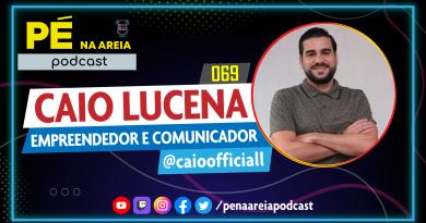 CAIO LUCENA | empreendedor, comunicador e ex-assessor parlamentar – Pé na Areia Podcast #69